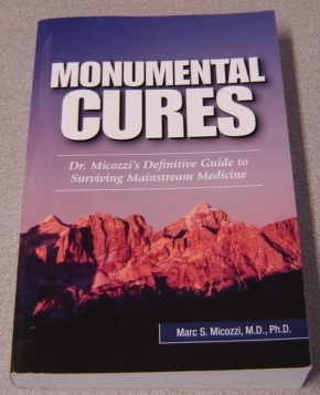 Image for Monumental Cures: Dr. Micozzi's Definitive Guide To Surviving Mainstream Medicine