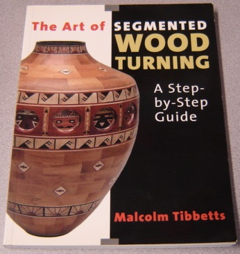 Image for The Art of Segmented Wood Turning: a Step-By-Step Guide