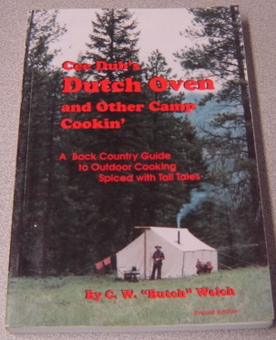 Image for Cee Dub's Dutch Oven And Other Camp Cookin': A Back Country Guide To Outdoor Cooking Spiced With Tall Tales