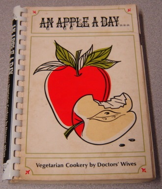 Image for An Apple A Day: Vegetarian Cookery By Doctors' Wives, Vol. 1