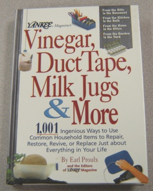 Image for Yankee Magazine's Vinegar, Duct Tape, Milk Jugs And More: 1,001 Ingenious Ways To Use Common Household Items To Repair, Restore, Revive, Or Replace Just About Everything In Your Life