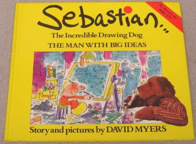Image for Sebastian...The Incredible Drawing Dog: The Man with Big Ideas