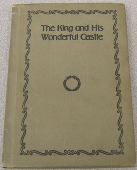 Image for The King And His Wonderful Castle:   A Story for Boys and Girls