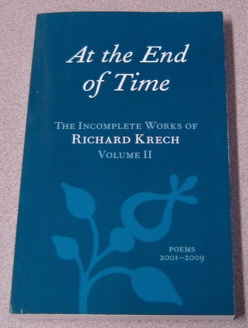 Image for At The End Of Time: The Incomplete Works Of Richard Krech, Volume II, Poems 2001-2009
