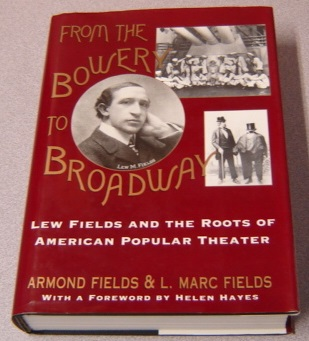 Image for From The Bowery To Broadway: Lew Fields And The Roots Of American Popular Theater
