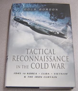 Image for Tactical Reconnaissance In The Cold War: 1945 To Korea, Cuba, Vietnam And The Iron Curtain