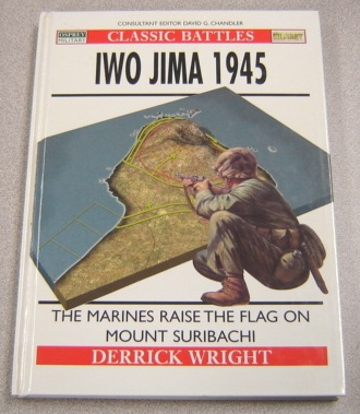Image for Iwo Jima 1945: The Marines Raise the Flag on Mount Suribachi (Classic Battles Ser.)