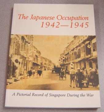 Image for Japanese Occupation 1942-1945: A Pictorial Record Of Singapore During The War