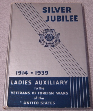 Image for Record Of The First Twenty-five Years, Silver Jubilee, Ladies Auxiliary To The Veterans Of Foreign Wars Of The United States, 1914-1939