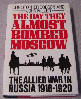 Image for The Day They Almost Bombed Moscow: The Allied War in Russia 1918-1920