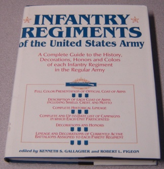 Image for Infantry Regiments Of The United States Army: A Complete Guide To The History, Decorations, Honors & Colors Of Each Infantry Regiment In The Regular Army