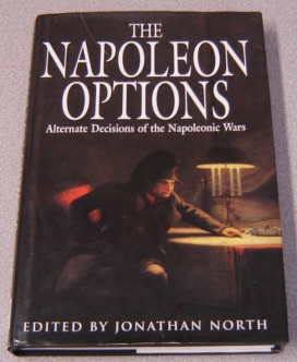 Image for The Napoleon Options: Alternative Decisions Of The Napoleonic Wars