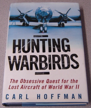 Image for Hunting Warbirds: The Obsessive Quest for the Lost Aircraft of World War II