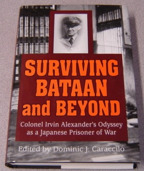 Image for Surviving Bataan & Beyond: Colonel Irvin Alexander's Odyssey As A Japanese Prisoner Of War