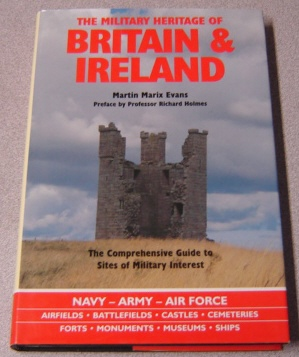 Image for The Military Heritage of Britain and Ireland: The Comprehensive Guide to Sites of Military Interest
