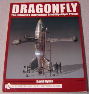 Image for Dragonfly: The Luftwaffe's Experimental Triebflugeljager Project (Schiffer Military History Book)