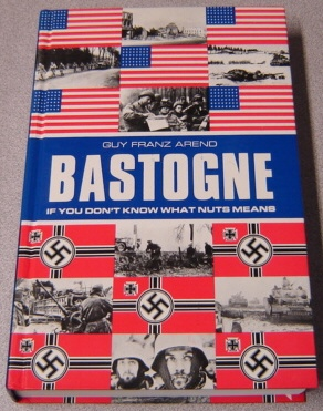 Image for The Battle for Bastogne: If You Don't Know What Nuts Means, A Chronology of the Battle of Bastogne with Comments