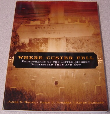 Image for Where Custer Fell: Photographs of the Little Bighorn Battlefield Then and Now
