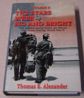 Image for The Stars Were Big and Bright: The United States Army Air Forces and Texas During World War II, Volume II (2, Two)