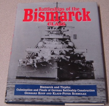 Image for Battleships Of The Bismarck Class: The Bismarck And Tirpitz - Culmination And Finale Of German Battleship Construction