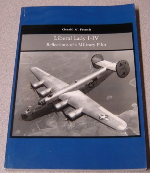 Image for Liberal Lady I-IV: Reflections Of A Military Pilot, The Youngest Pilot And Flight Commander Of A 4-engine Bomber In WWII