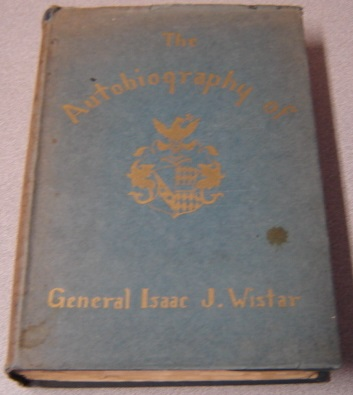 Image for The Autobiography Of General Isaac Jones Wistar 1827-1905: Half A Century In War And Peace