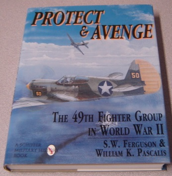 Image for Protect & Avenge: The 49th Fighter Group in World War II (Schiffer Military/Aviation History)