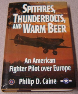 Image for Spitfires, Thunderbolts, And Warm Beer: An American Fighter Pilot Over Europe