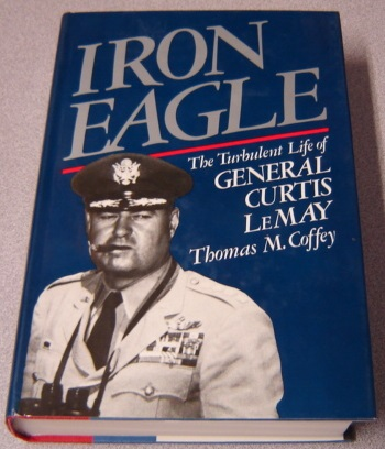 Image for Iron Eagle : The Turbulent Life of General Curtis LeMay