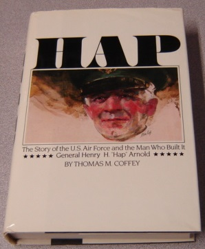 "Image for Hap: The Story of the U.S. Air Force and the Man Who Built It: General Henry H. ""Hap"" Arnold"