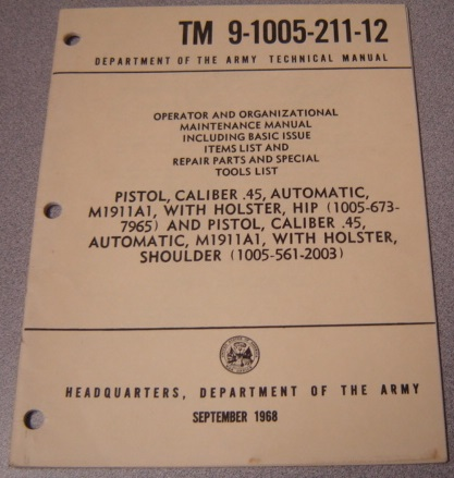 Image for TM 9-1005-211-12 Operator And Organizational Maintenance Manual, Basic Issue Items List & Repair Parts, Pistol, Caliber .45, Automatic M1911A1, With Holster, Hip (1005-673-7965) & Pistol, Caliber .45 Automa, M1911A1, With Holster, Shoulder (1005-561-2003)