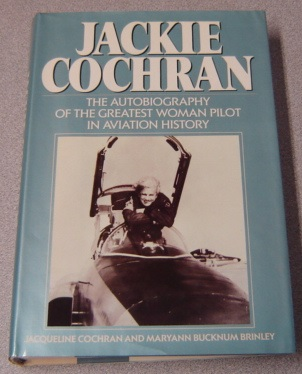 Image for Jackie Cochran: The Autobiography Of The Greatest Woman Pilot In Aviation History