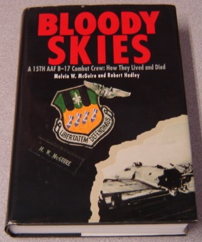 Image for Bloody Skies: A 15th AAF B-17 Combat Crew: How They Lived and Died