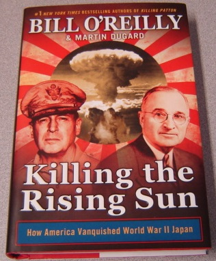 Image for Killing The Rising Sun: How America Vanquished World War II Japan; Signed
