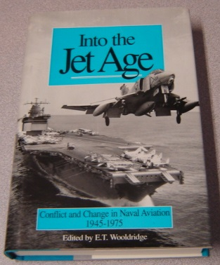 Image for Into the Jet Age: Conflict and Change in Naval Aviation 1945-1975 : An Oral History