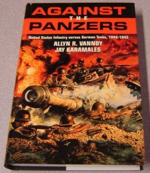 Image for Against the Panzers: United States Infantry Versus German Tanks, 1944-1945 : A History of Eight Battles Told Through Diaries, Unit Histories and Interviews
