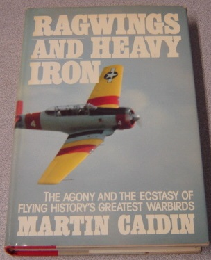 Image for Ragwings and Heavy Iron: The Agony and the Ecstasy of Flying History's Greatest Warbirds