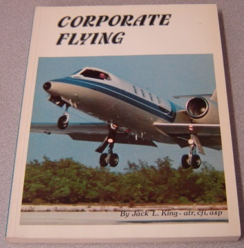 Image for Corporate Flying: A Comprehensive Overview Of Corporate Aviation Covering All Aspects Of This Rapidly Expanding And Highly Specialized Industry