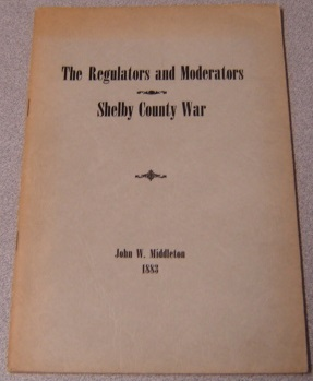 Image for History Of The Regulators And Moderators And The Shelby County War In 1841 And 1842 In The Republic Of Texas