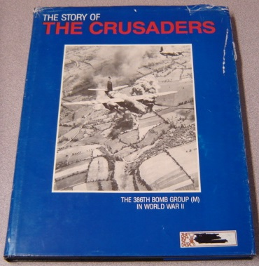 Image for The Story of the Crusaders: The 386th Bomb Group (M) in World War II, Second Edition