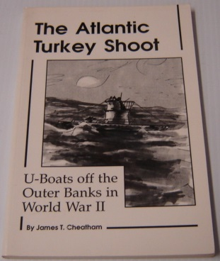 Image for The Atlantic Turkey Shoot: U-boats Off The Outer Banks In World War II; Signed