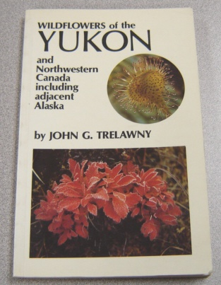 Image for Wildflowers Of The Yukon And Northwestern Canada Including Adjacent Alaska