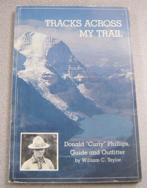 "Image for Tracks Across My Trail: Donald ""Curly"" Phillips, Guide And Outfitter"