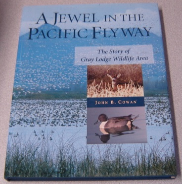 Image for A Jewel In The Pacific Flyway: The Story Of Gray Lodge Wildlife Area; Signed