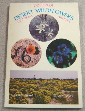 Image for Colorful Desert Wildflowers: California - Arizona; 190 Wild Flowers Of The Southwest Deserts In Natural Color