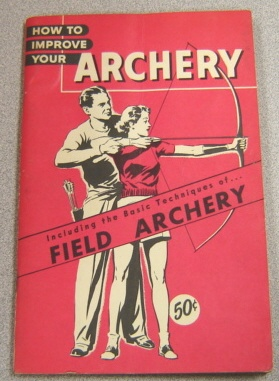 Image for How to Improve Your Archery - Including the Basic Techniques of...Field Archery
