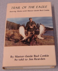 Image for Trail Of The Eagle: Hunting Alaska With Master Guide Bud Conkle