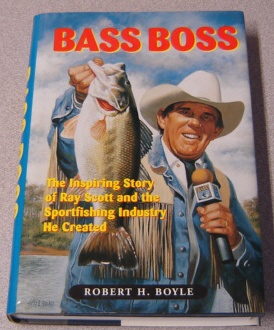 Image for Bass Boss: The Inspiring Story Of Ray Scott And The Sportfishing Industry He Created