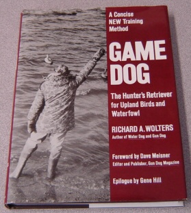 Image for Game Dog: The Hunter's Retriever For Upland Birds And Waterfowl - A Concise New Training Method