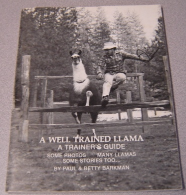 Image for A Well Trained Llama: A Trainer's Guide, Some Photos, Many Llamas, Some Stories Too...